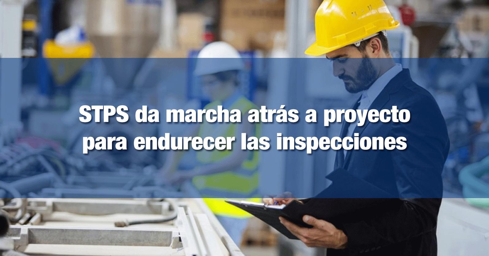 STPS da marcha atrás a proyecto para endurecer las inspecciones
