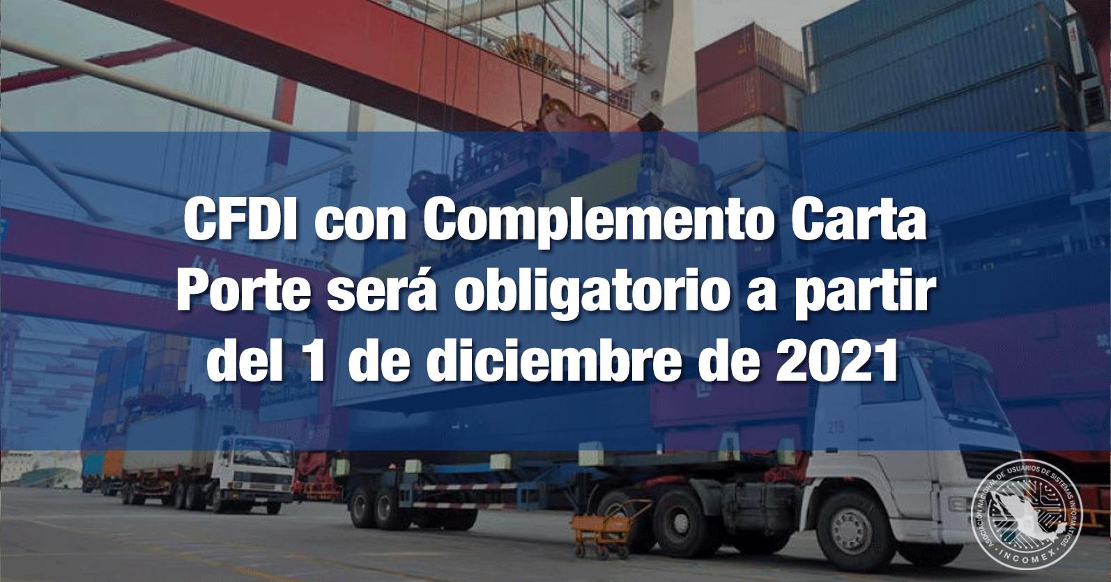 CFDI con Complemento Carta Porte será obligatorio a partir del 1 de diciembre de 2021