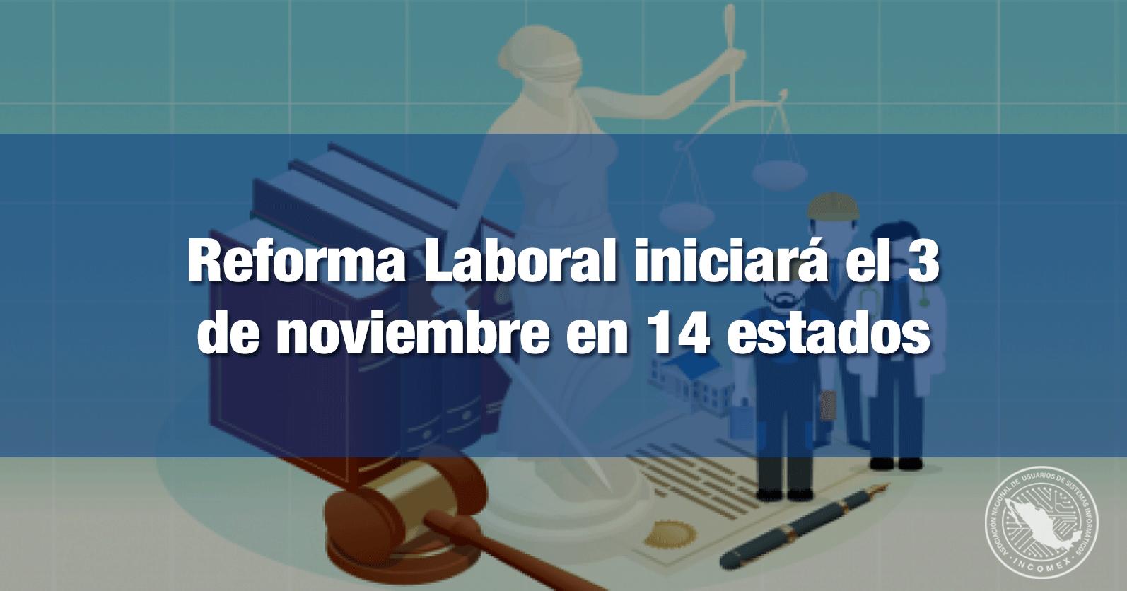 Reforma Laboral iniciará el 3 de noviembre en 14 estados