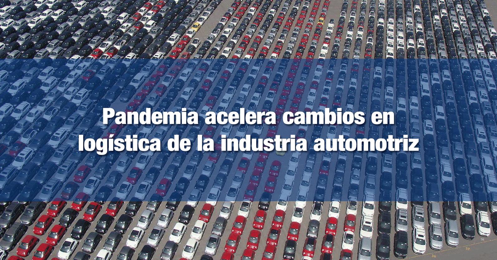 Pandemia acelera cambios en logística de la industria automotriz