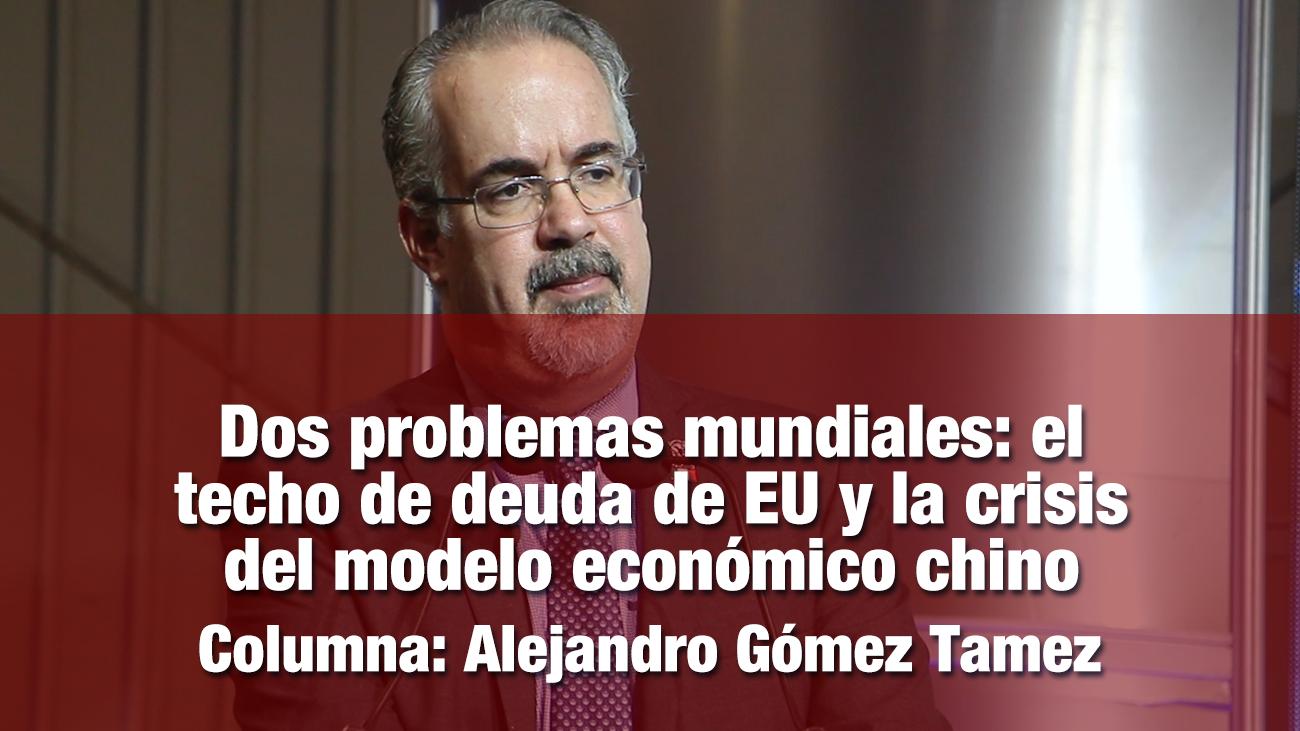 Dos problemas mundiales: el techo de deuda de EU y la crisis del modelo económico chino