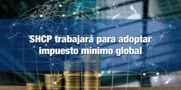 SHCP buscará adecuar el marco tributario para gravar a las multinacionales