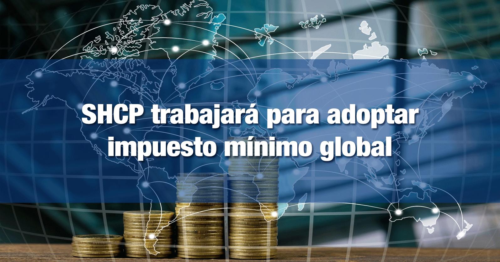 SHCP trabajará para adoptar impuesto mínimo global