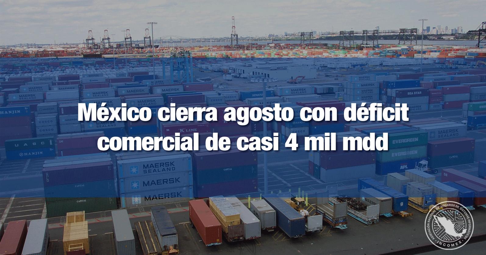 México cierra agosto con déficit comercial de casi 4 mil mdd