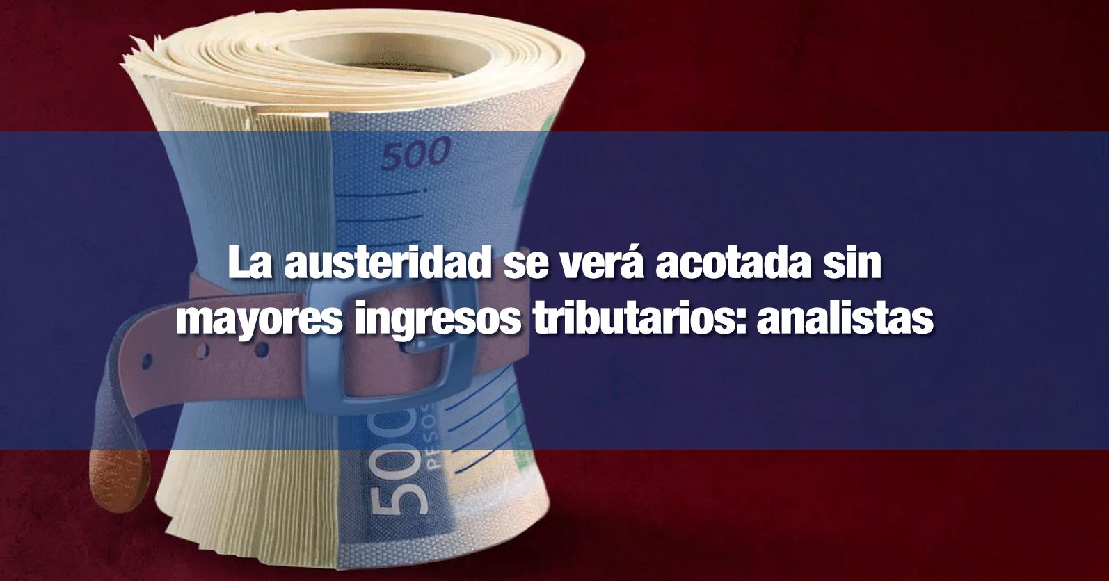 La austeridad se verá acotada sin mayores ingresos tributarios: analistas