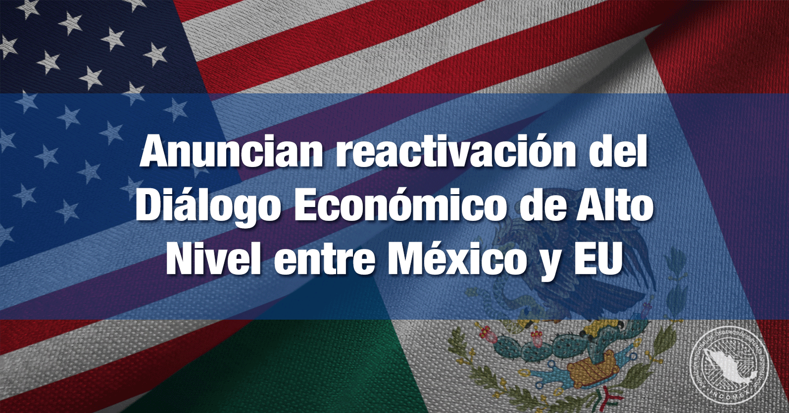 Anuncian reactivación del Diálogo Económico de Alto Nivel entre México y EU