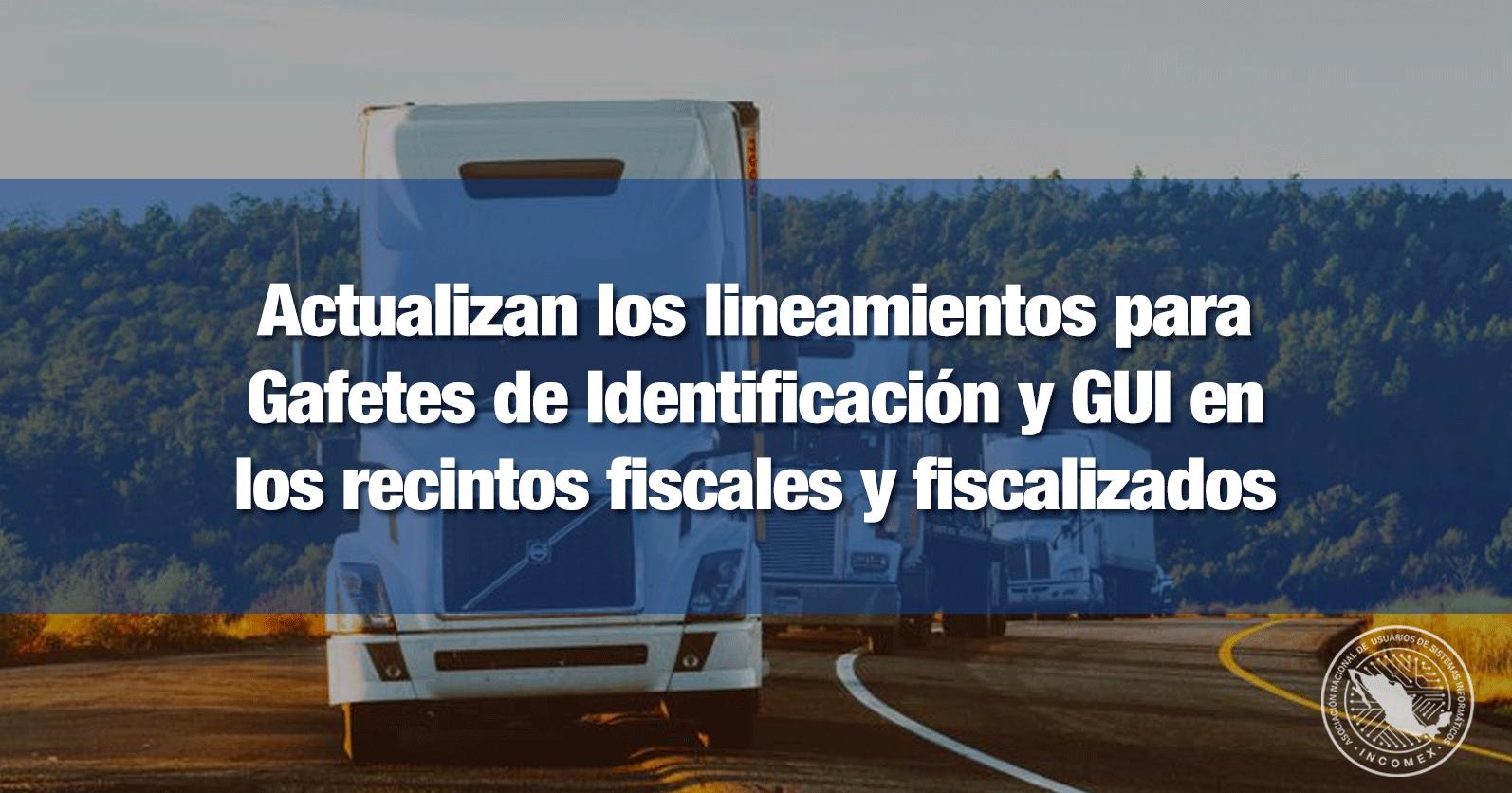 Actualizan los lineamientos para Gafetes de Identificación y GUI en los recintos fiscales y fiscalizados