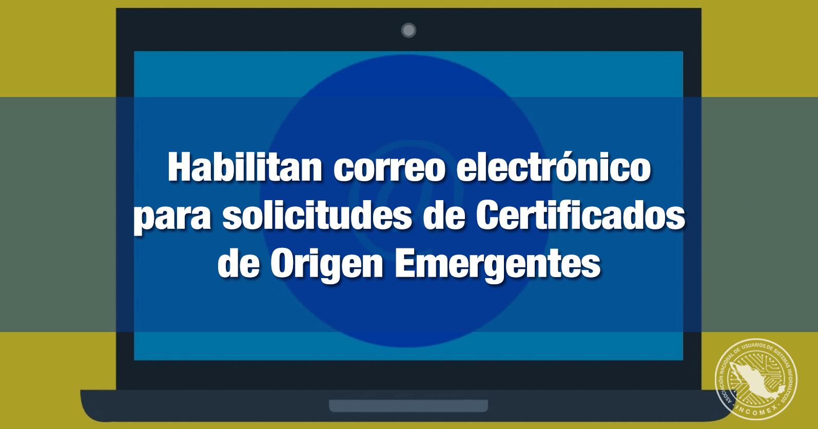 Habilitan correo electrónico para solicitudes de Certificados de Origen Emergentes