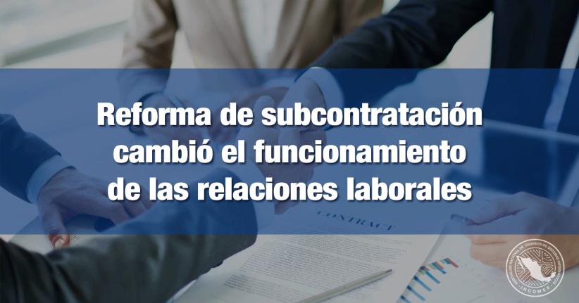 Reforma de Subcontratación cambió el mundo laboral en México