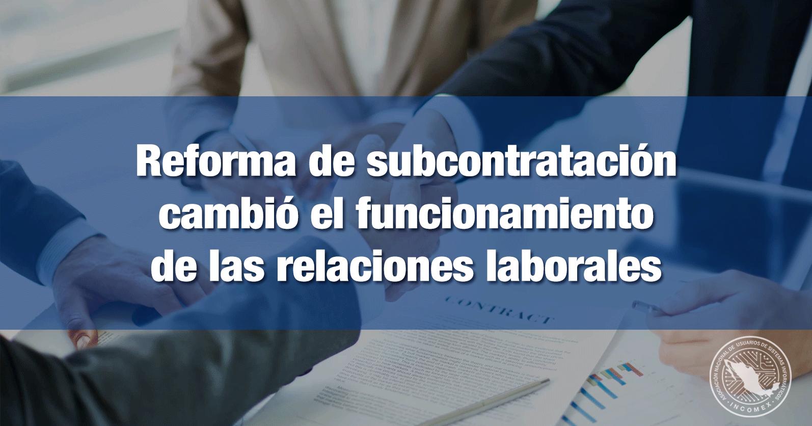 Reforma de subcontratación cambió el funcionamiento de las relaciones laborales