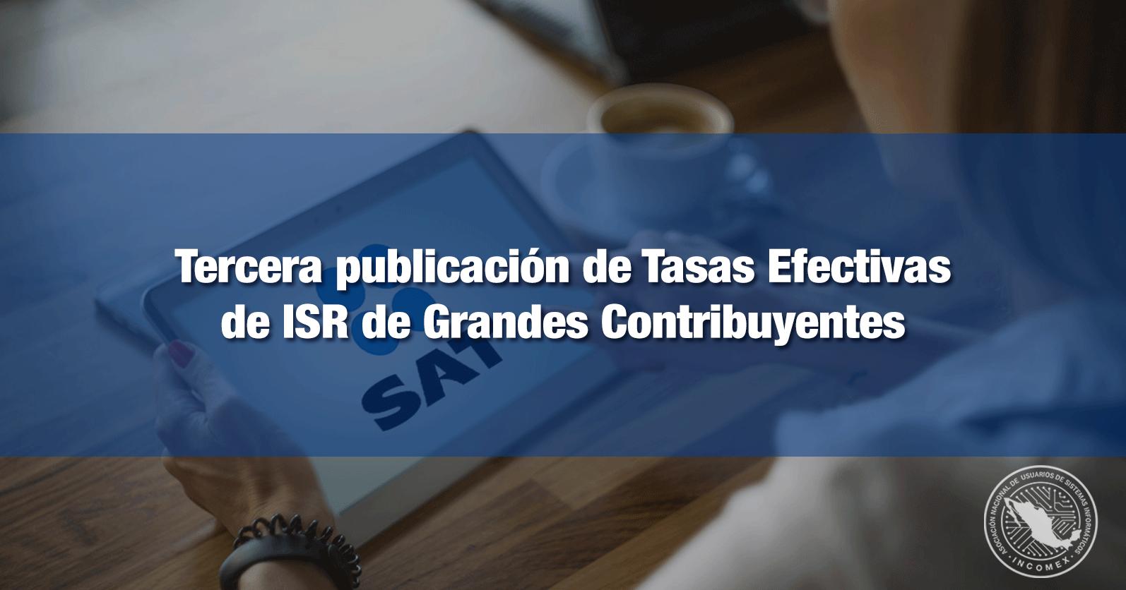 Tercera publicación de Tasas Efectivas de ISR de Grandes Contribuyentes