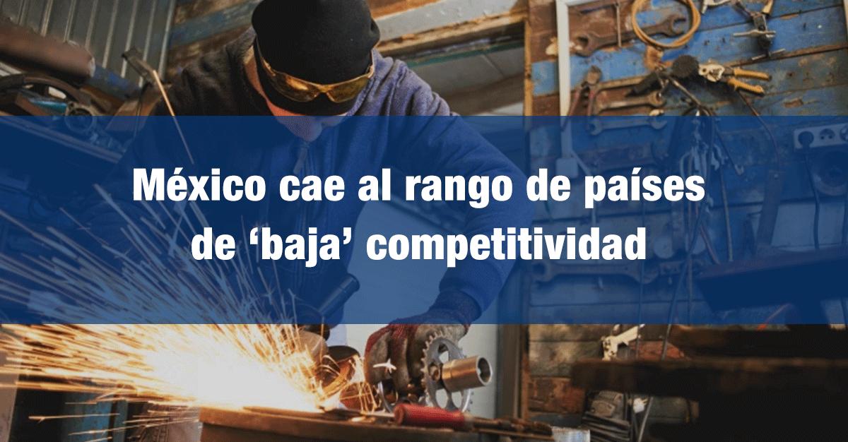 México cae al rango de países de 'baja' competitividad