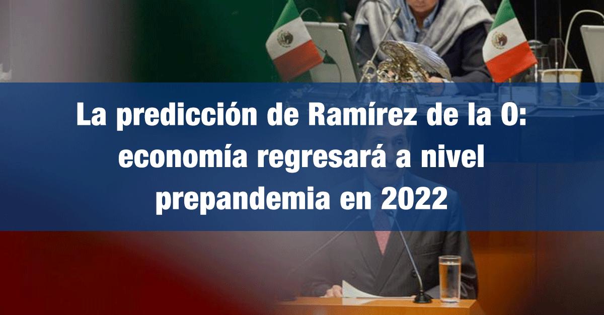 La predicción de Ramírez de la O: economía regresará a nivel prepandemia en 2022