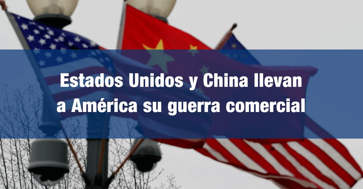 Estados Unidos y China llevan a América su guerra comercial