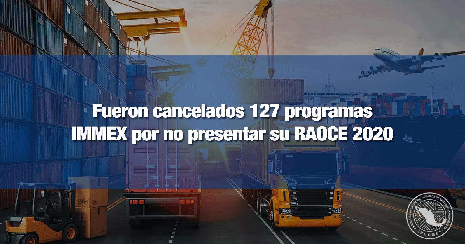Fueron cancelados 127 programas IMMEX por no presentar su RAOCE 2020