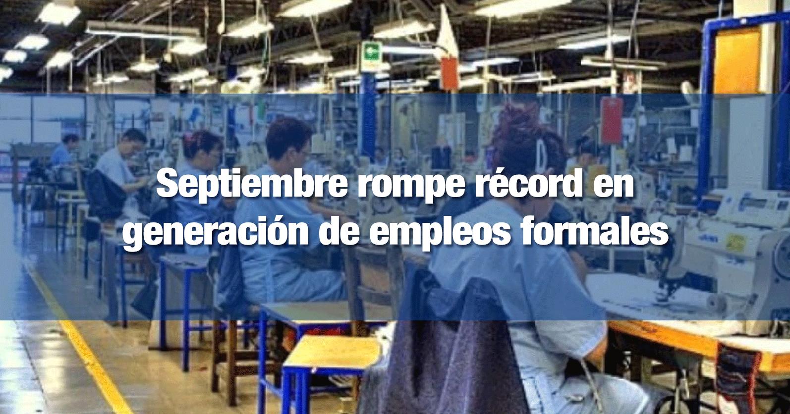 Septiembre rompe récord en generación de empleos formales