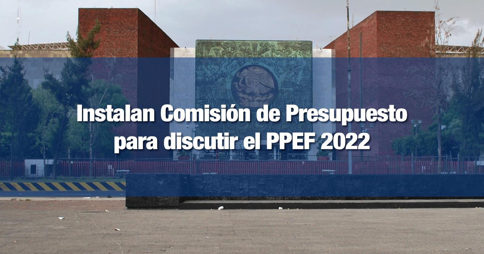 Instalan Comisión de Presupuesto para discutir el PPEF 2022