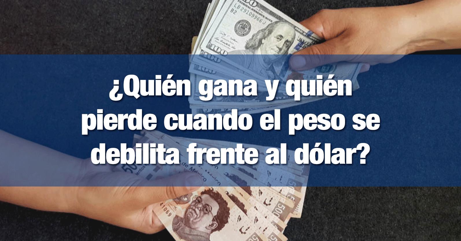 ¿Quién gana y quién pierde cuando el peso se debilita frente al dólar?