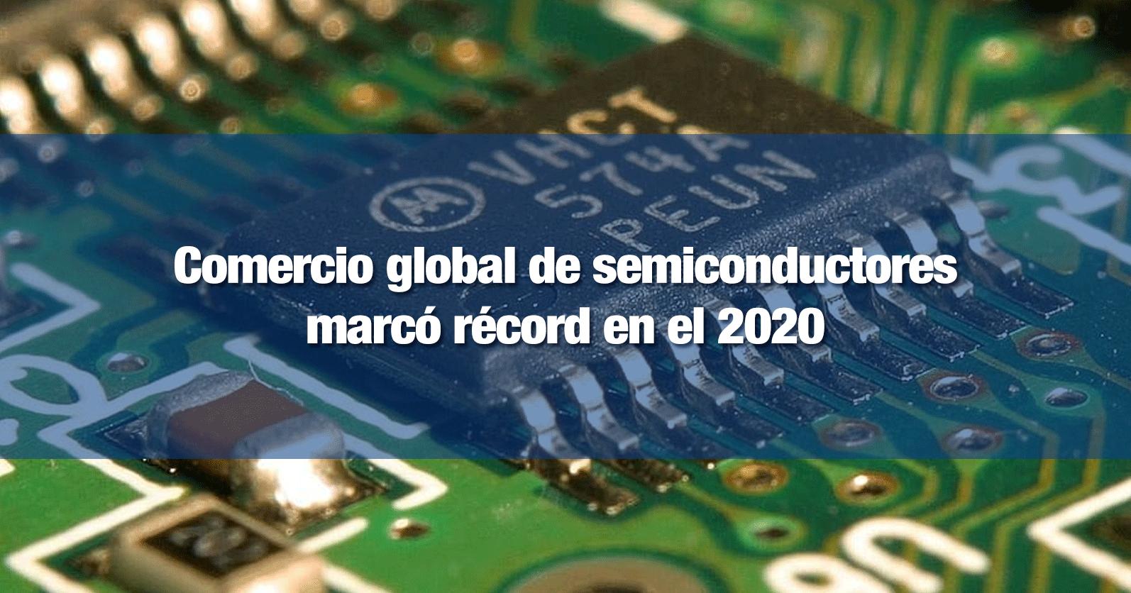 Comercio global de semiconductores marcó récord en el 2020