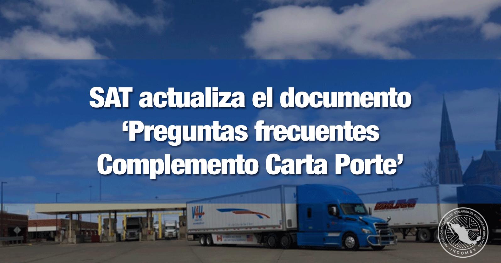 SAT actualiza el documento 'Preguntas frecuentes Complemento Carta Porte'