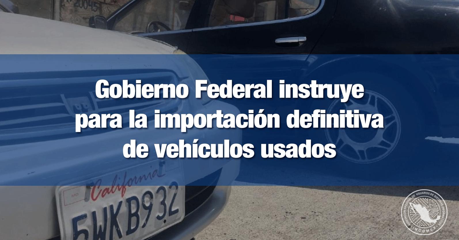 Gobierno Federal instruye para la importación definitiva de vehículos usados