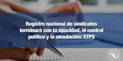 El registro nacional de sindicatos arrancó a nivel nacional a la par de la segunda etapa de la Reforma Laboral
