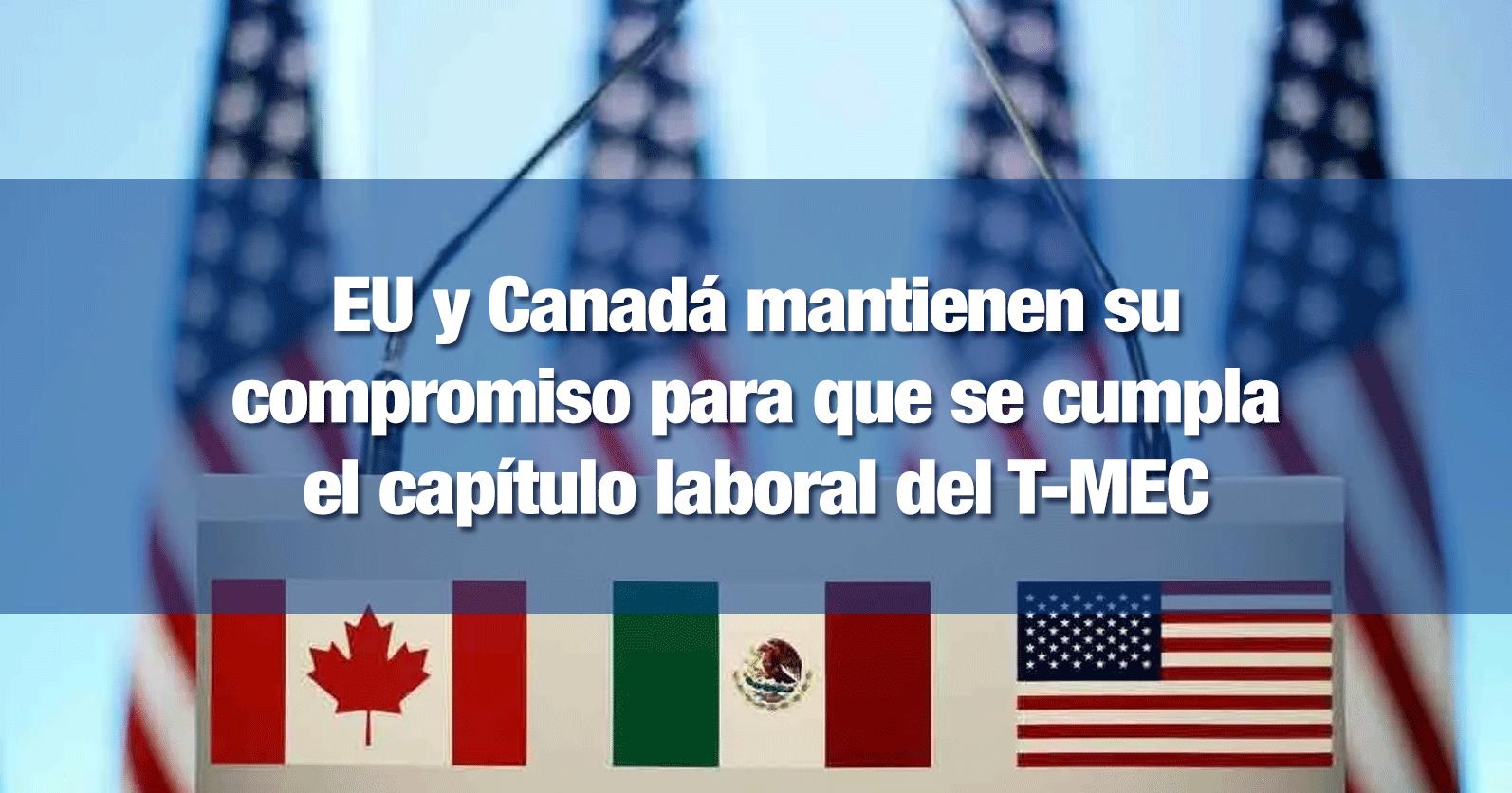 EU y Canadá mantienen su compromiso para que se cumpla el capítulo laboral del T-MEC