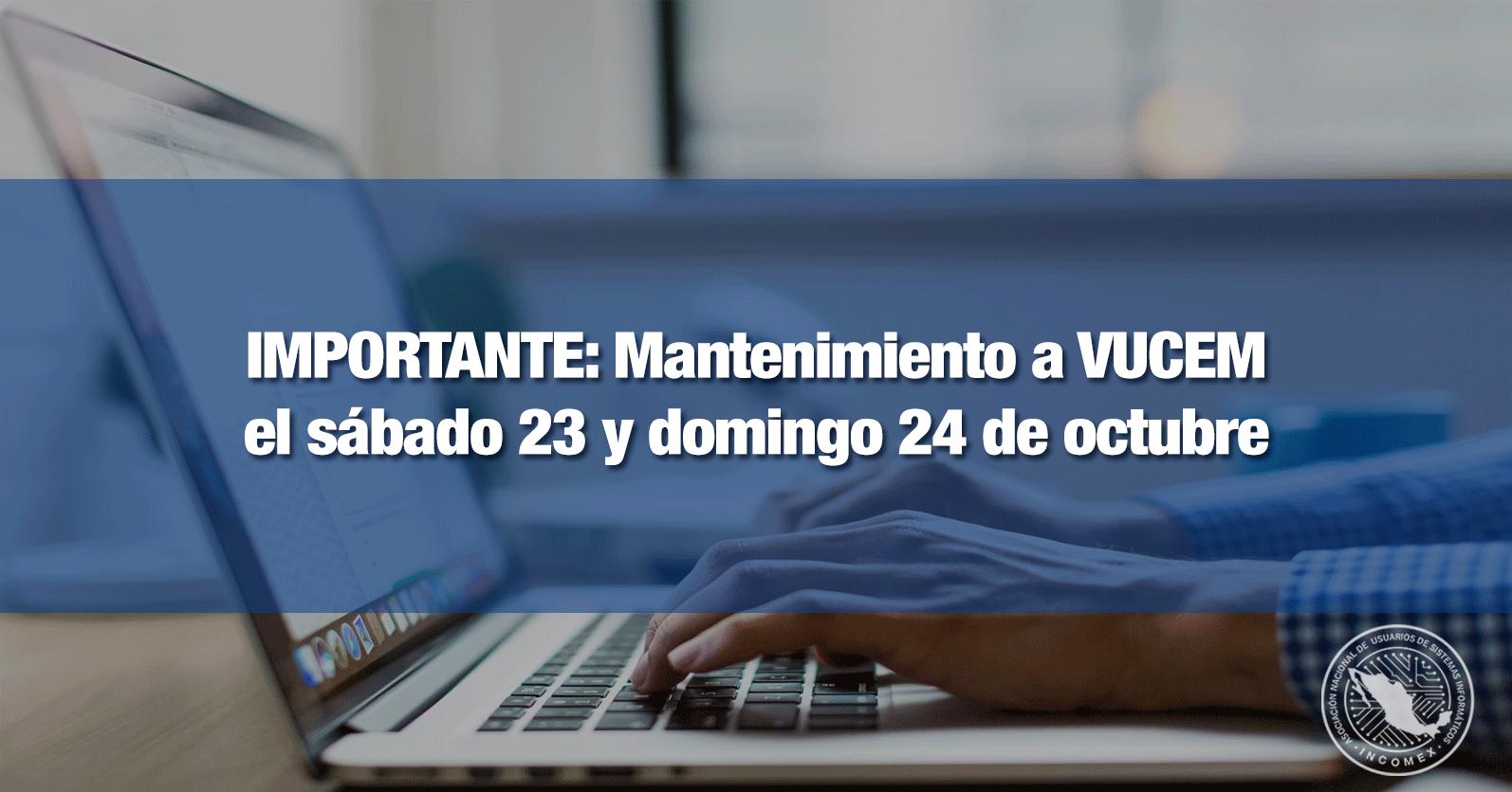 IMPORTANTE: Mantenimiento a VUCEM el sábado 23 y domingo 24 de octubre