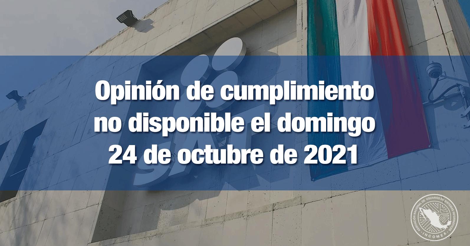 Opinión de cumplimiento no disponible el domingo 24 de octubre de 2021