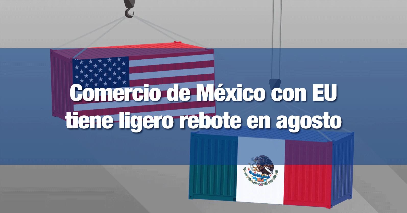 Comercio de México con EU tiene ligero rebote en agosto
