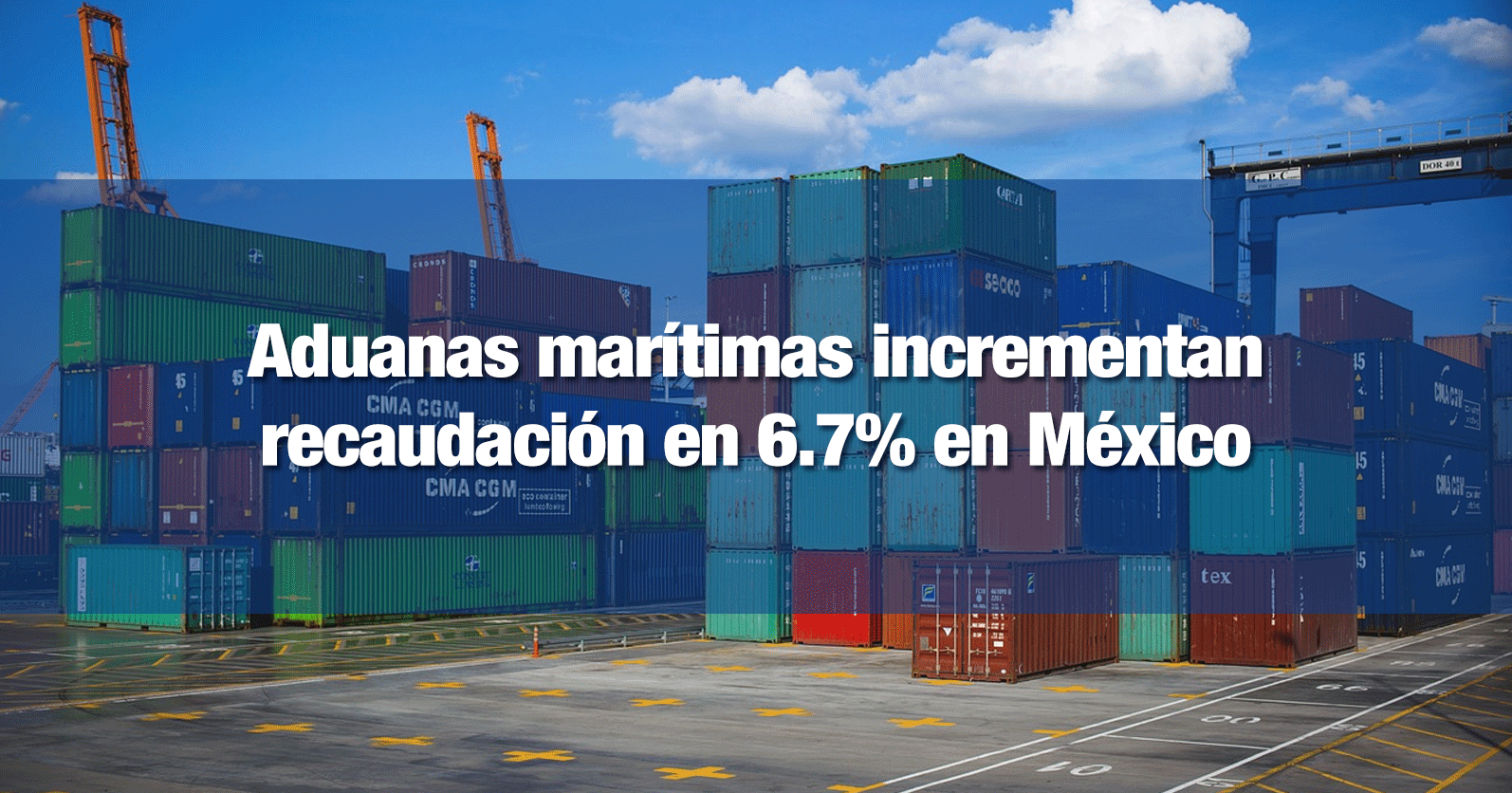 Aduanas marítimas incrementan recaudación en 6.7% en México
