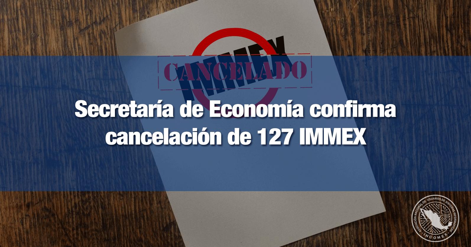 Secretaría de Economía confirma cancelación de 127 IMMEX